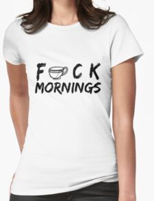 F*CK MORNINGS Womens Fitted T-Shirt