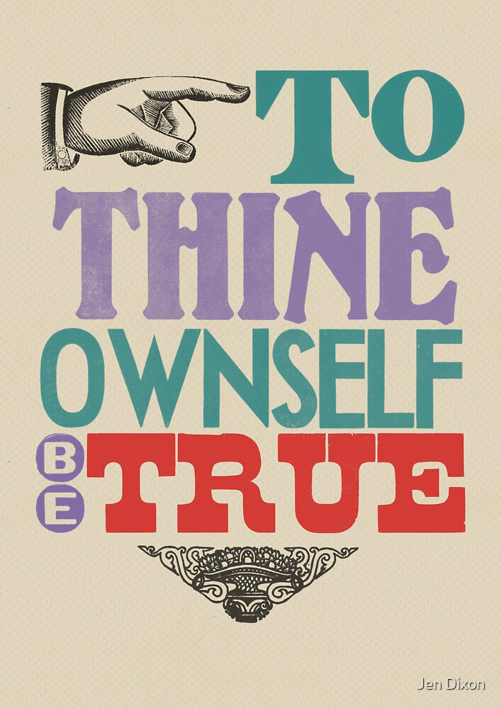To Thine Own Self Be True by Jen Dixon