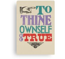 To Thine Own Self Be True Canvas Print