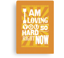 I Am Loving You So Hard Right Now Canvas Print