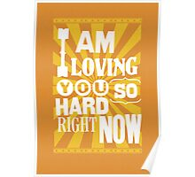 I Am Loving You So Hard Right Now Poster