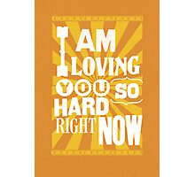 I Am Loving You So Hard Right Now Photographic Print