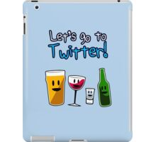 Let's Go To Twitter! (alcohol) iPad Case/Skin