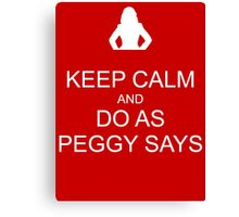 Keep Calm and Do As Peggy Says (white) Canvas Print
