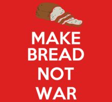 Make bread, not war by Antigoni