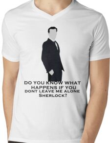 Do you know what happens if you dont leave me alone sherlock? Mens V-Neck T-Shirt