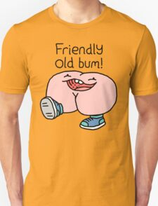 "Willy Bum Bum - ""Friendly Old Bum!"" Unisex T-Shirt"