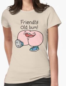 """Willy Bum Bum - """"Friendly Old Bum!"""" Womens Fitted T-Shirt"""