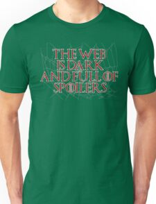 The Web is Dark and Full of Spoilers Unisex T-Shirt