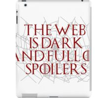 The Web is Dark and Full of Spoilers iPad Case/Skin