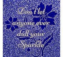Don't let anyone ever dull your sparkle blue Photographic Print