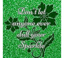 Don't let anyone ever dull your sparkle green Photographic Print