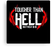 Tougher Than Hell Canvas Print