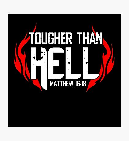 Tougher Than Hell Photographic Print