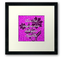 Don't let anyone ever dull your sparkle pink Framed Print
