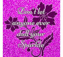 Don't let anyone ever dull your sparkle pink Photographic Print