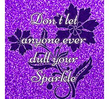 Don't let anyone ever dull your sparkle purple glitter Photographic Print