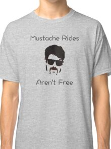 No Free Mustache Rides Classic T-Shirt