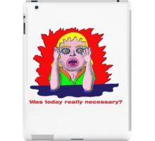 Was today really necessary? iPad Case/Skin
