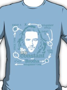 Be my constant brotha T-Shirt