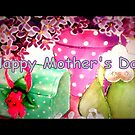Happy Mother's Day by ©The Creative  Minds
