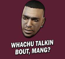 Whachu Talkin Bout, Mang? Unisex T-Shirt