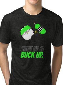 Shut Up & Buck Up! v.1 Tri-blend T-Shirt