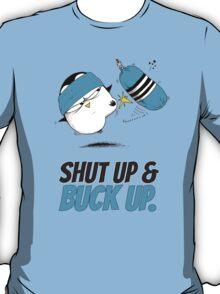 Shut Up & Buck Up! v.2 T-Shirt