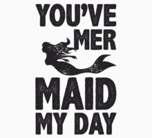 You've Mermaid My Day by radquoteshirts