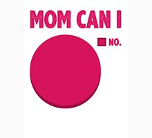 Mom Can I Unisex T-Shirt