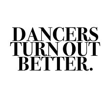 Dancers Turn Out Better by sarahvillella