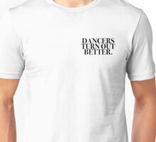 Dancers Turn Out Better Unisex T-Shirt