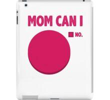 Mom Can I iPad Case/Skin