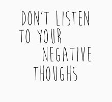 Don't Listen to your negative thoughs T-Shirt