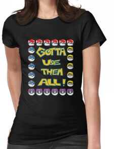Gotta Use Them All! Womens Fitted T-Shirt
