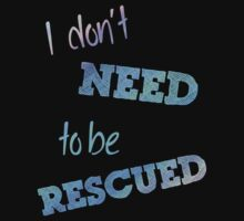 I Don't Need to Be Rescued (on dark) by incurablehippie