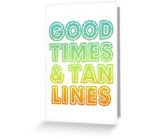 Good Times And Tan Lines Greeting Card