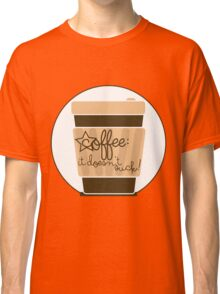 Coffee: It doesn't suck! Classic T-Shirt