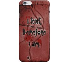 I text, therefore I am. iPhone Case/Skin