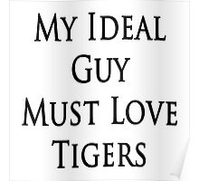 My ideal guy must love tigers Poster