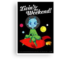 Livin' for the Weekend! Canvas Print