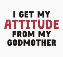 I Get My Attitude From My Godmother Baby Tee