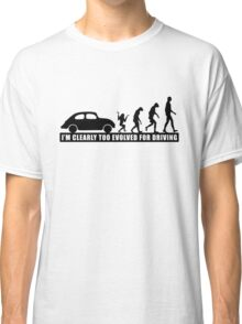 I'm Clearly Too Evolved For Driving Classic T-Shirt