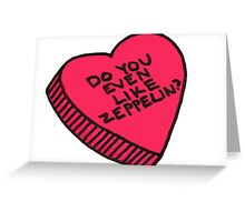do you even like zeppelin? Greeting Card