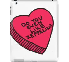 do you even like zeppelin? iPad Case/Skin