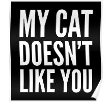 MY CAT DOESN'T LIKE YOU (Black & White) Poster