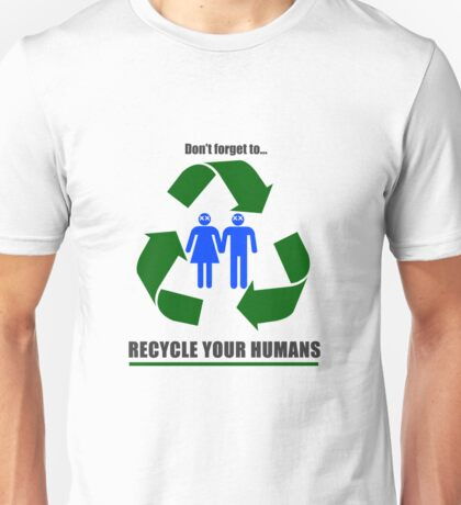 Recycle your humans Unisex T-Shirt