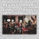 Revolutionary Forum Trolls TeeShirt by kalitarios