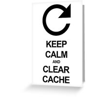 Keep calm and clear cache Greeting Card