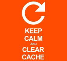Keep calm and clear cache by kodefu